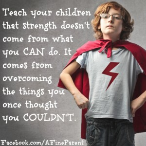 Mar3rd_2014_Dec28th_2013_quote_teach_your_children_that_strength_doesnt_come_from_what_you_can_do-300x300